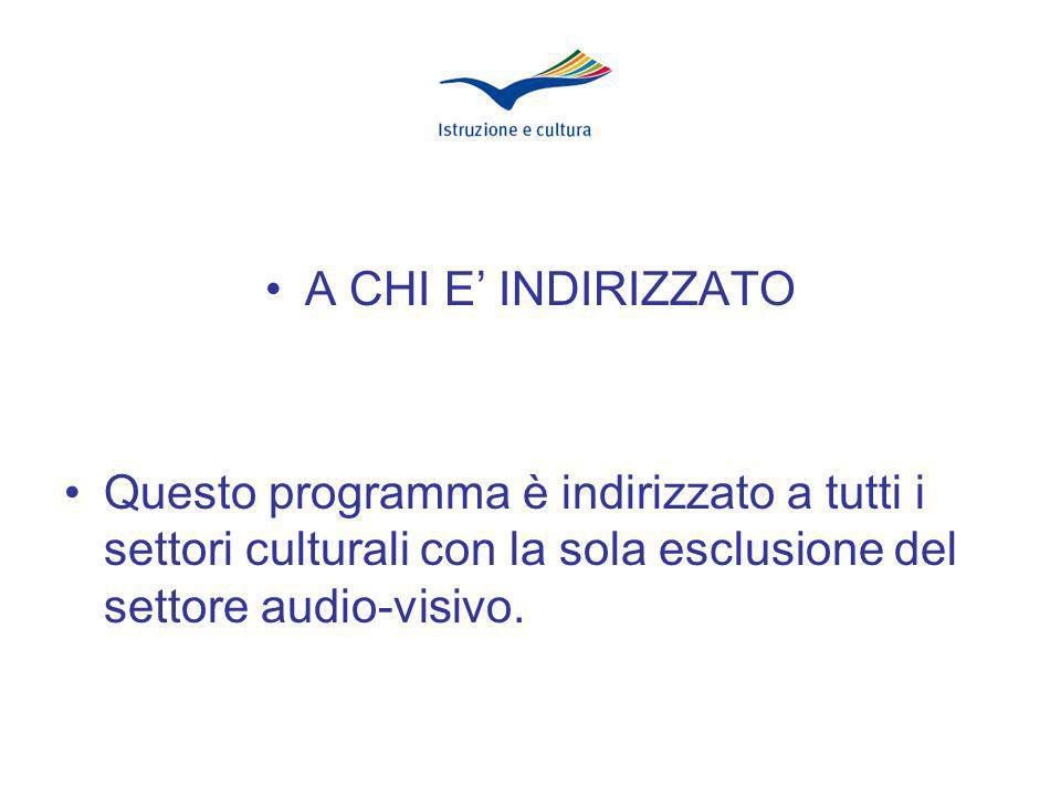 A CHI E INDIRIZZATO Questo programma è indirizzato a tutti i settori culturali con la sola esclusione del settore audio-visivo.