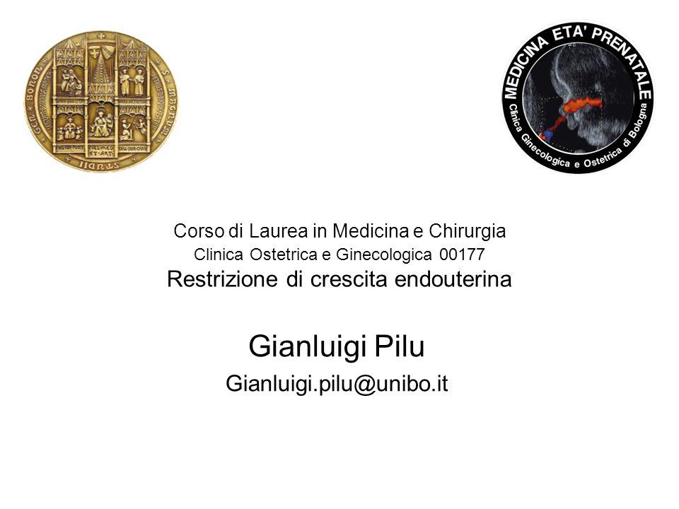 Corso di Laurea in Medicina e Chirurgia Clinica Ostetrica e Ginecologica 00177 Restrizione di crescita endouterina Gianluigi Pilu Gianluigi.pilu@unibo