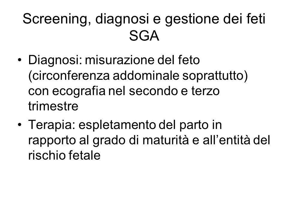 Screening, diagnosi e gestione dei feti SGA Diagnosi: misurazione del feto (circonferenza addominale soprattutto) con ecografia nel secondo e terzo tr
