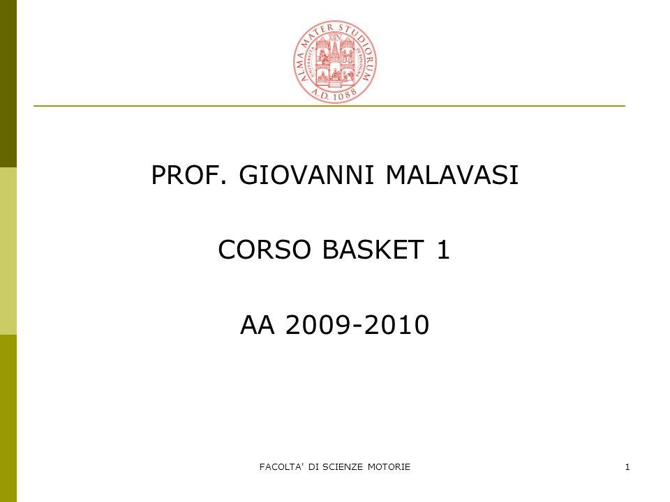 FACOLTA' DI SCIENZE MOTORIE1 PROF. GIOVANNI MALAVASI CORSO BASKET 1 AA 2009-2010
