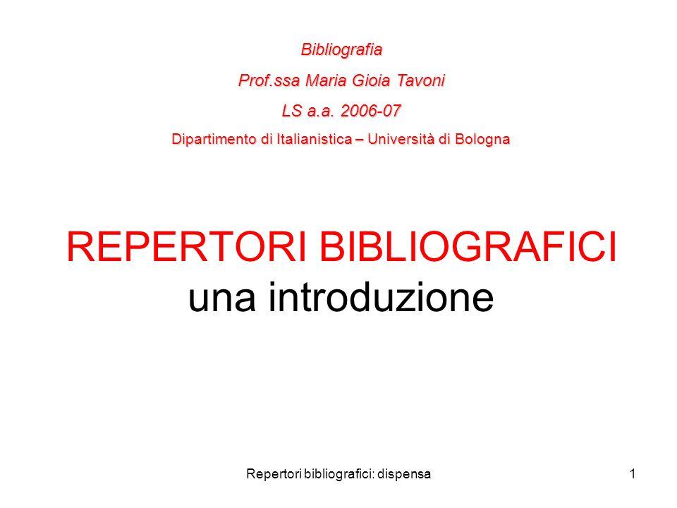 Repertori bibliografici: dispensa1 REPERTORI BIBLIOGRAFICI una introduzione Bibliografia Prof.ssa Maria Gioia Tavoni LS a.a. 2006-07 Dipartimento di I