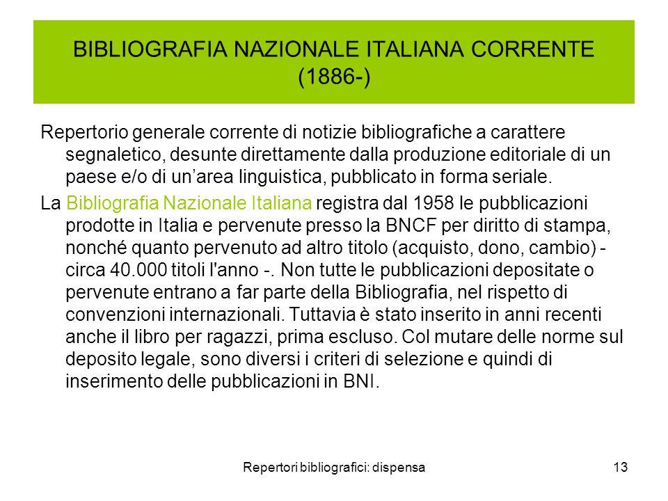 Repertori bibliografici: dispensa13 BIBLIOGRAFIA NAZIONALE ITALIANA CORRENTE (1886-) Repertorio generale corrente di notizie bibliografiche a caratter