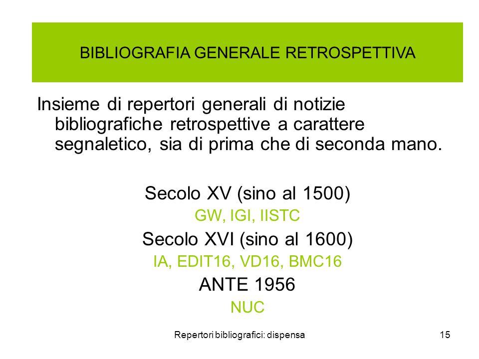 Repertori bibliografici: dispensa15 BIBLIOGRAFIA GENERALE RETROSPETTIVA Insieme di repertori generali di notizie bibliografiche retrospettive a carattere segnaletico, sia di prima che di seconda mano.