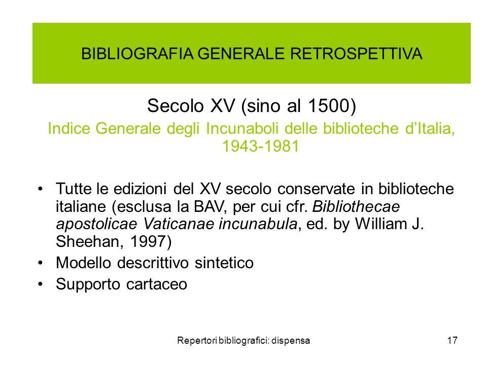 Repertori bibliografici: dispensa17 BIBLIOGRAFIA GENERALE RETROSPETTIVA Secolo XV (sino al 1500) Indice Generale degli Incunaboli delle biblioteche dI