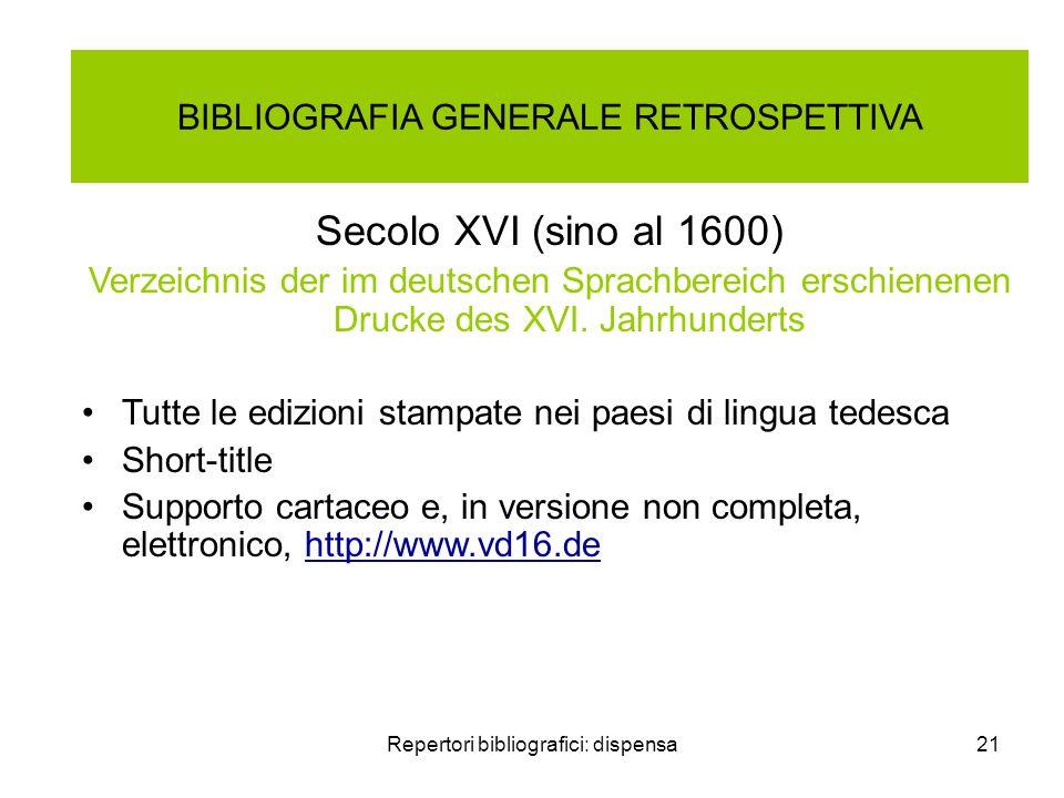 Repertori bibliografici: dispensa21 BIBLIOGRAFIA GENERALE RETROSPETTIVA Secolo XVI (sino al 1600) Verzeichnis der im deutschen Sprachbereich erschienenen Drucke des XVI.