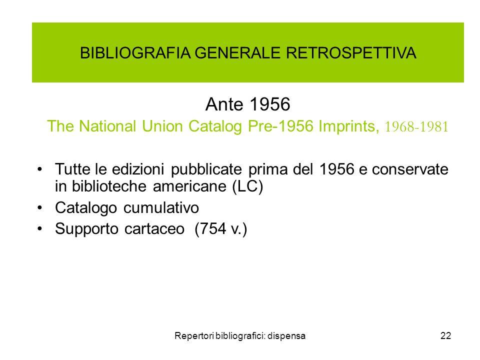 Repertori bibliografici: dispensa22 BIBLIOGRAFIA GENERALE RETROSPETTIVA Ante 1956 The National Union Catalog Pre-1956 Imprints, 1968-1981 Tutte le edi
