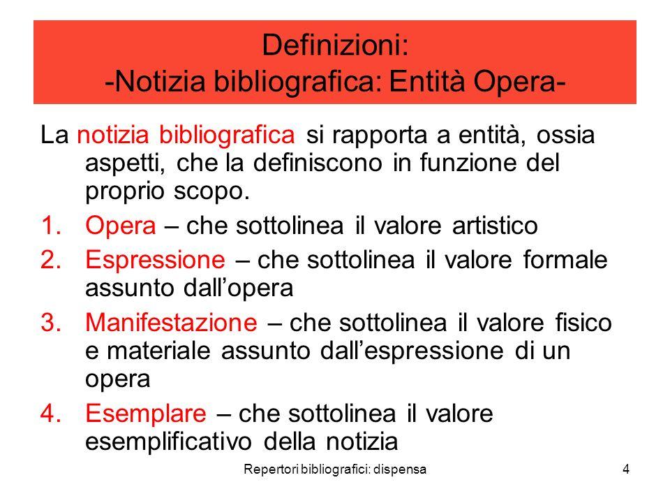 Repertori bibliografici: dispensa4 Definizioni: -Notizia bibliografica: Entità Opera- La notizia bibliografica si rapporta a entità, ossia aspetti, che la definiscono in funzione del proprio scopo.