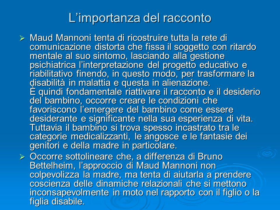 Limportanza del racconto Maud Mannoni tenta di ricostruire tutta la rete di comunicazione distorta che fissa il soggetto con ritardo mentale al suo si
