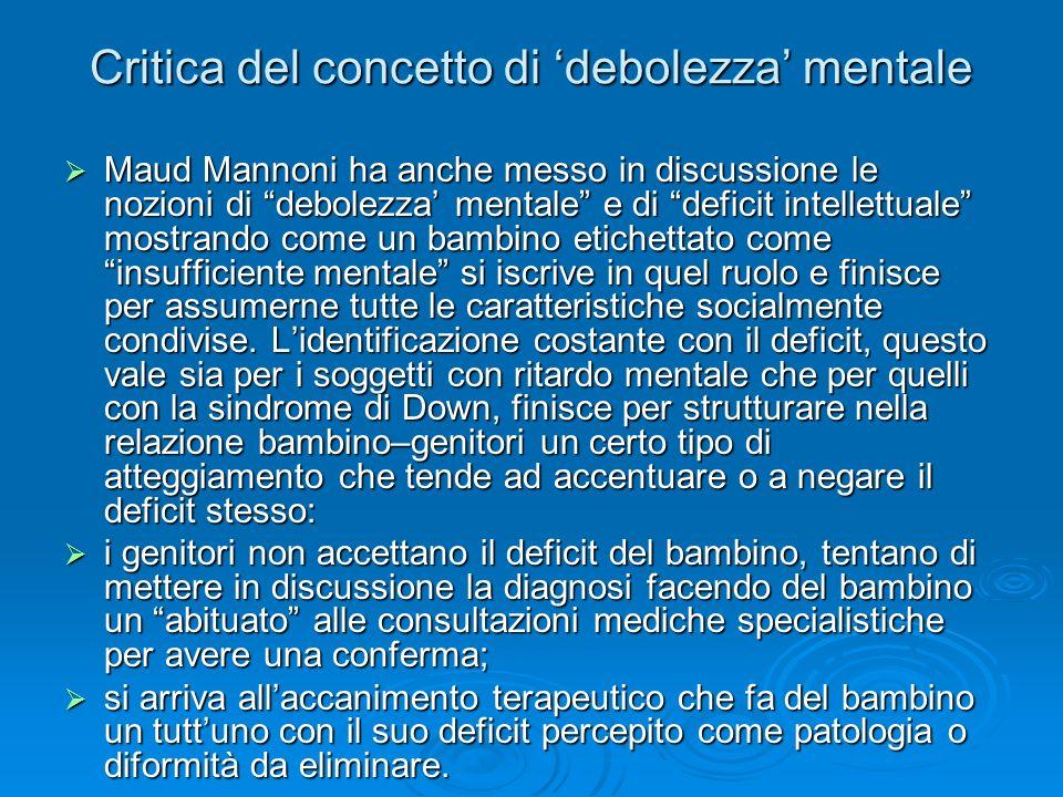 Critica del concetto di debolezza mentale Maud Mannoni ha anche messo in discussione le nozioni di debolezza mentale e di deficit intellettuale mostra