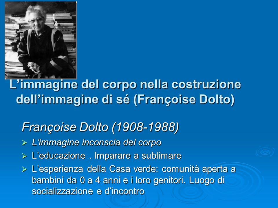 Limmagine del corpo nella costruzione dellimmagine di sé (Françoise Dolto) Françoise Dolto (1908-1988) Limmagine inconscia del corpo Limmagine inconsc