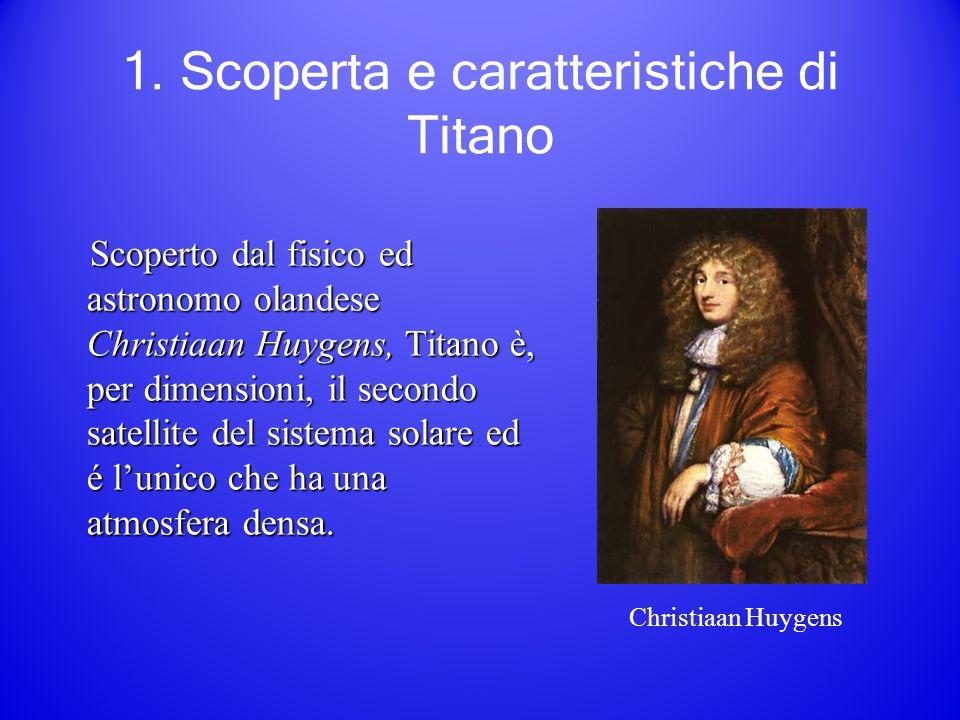 1. Scoperta e caratteristiche di Titano Scoperto dal fisico ed astronomo olandese Christiaan Huygens, Titano è, per dimensioni, il secondo satellite d