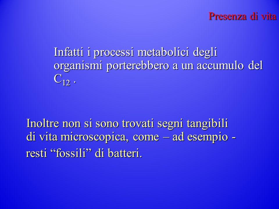 Presenza di vita Infatti i processi metabolici degli organismi porterebbero a un accumulo del C 12.