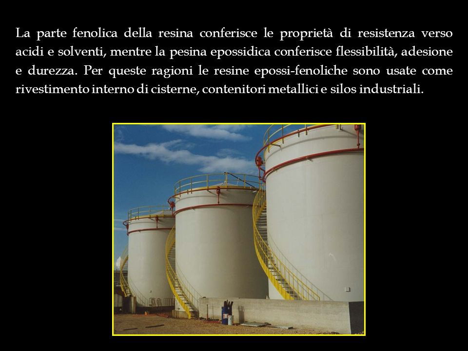 La parte fenolica della resina conferisce le proprietà di resistenza verso acidi e solventi, mentre la pesina epossidica conferisce flessibilità, ades