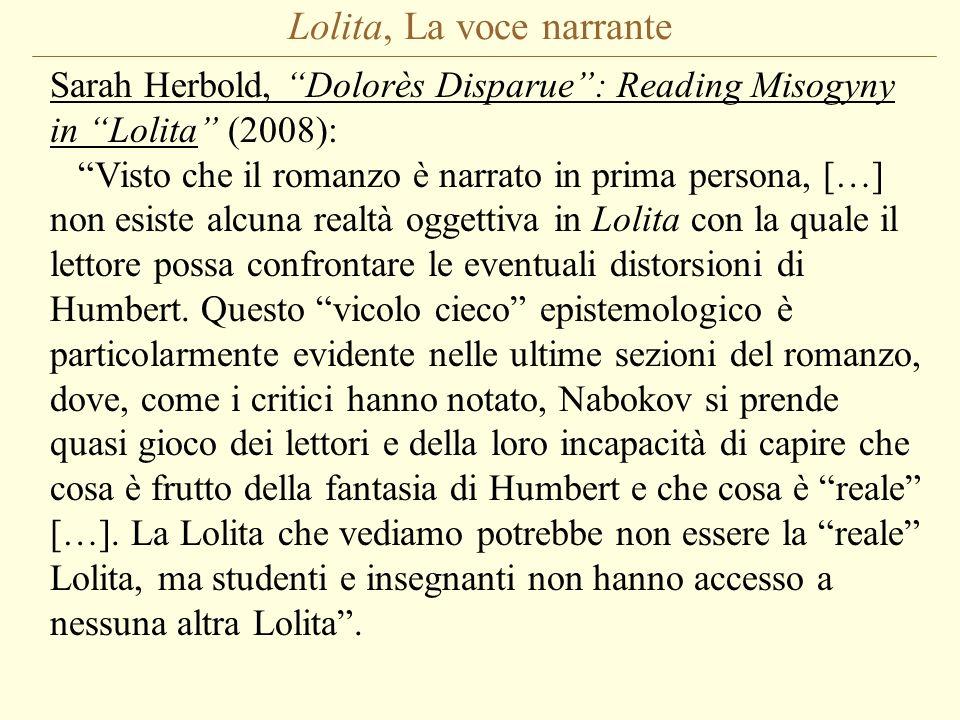 Lolita, La voce narrante Sarah Herbold, Dolorès Disparue: Reading Misogyny in Lolita (2008): Visto che il romanzo è narrato in prima persona, […] non