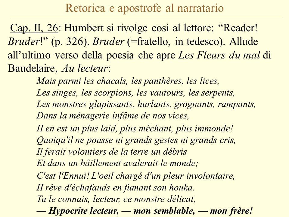 Retorica e apostrofe al narratario Cap. II, 26: Humbert si rivolge così al lettore: Reader! Bruder! (p. 326). Bruder (=fratello, in tedesco). Allude a