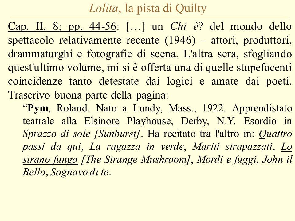 Lolita, la pista di Quilty Cap. II, 8; pp. 44-56: […] un Chi è? del mondo dello spettacolo relativamente recente (1946) – attori, produttori, drammatu