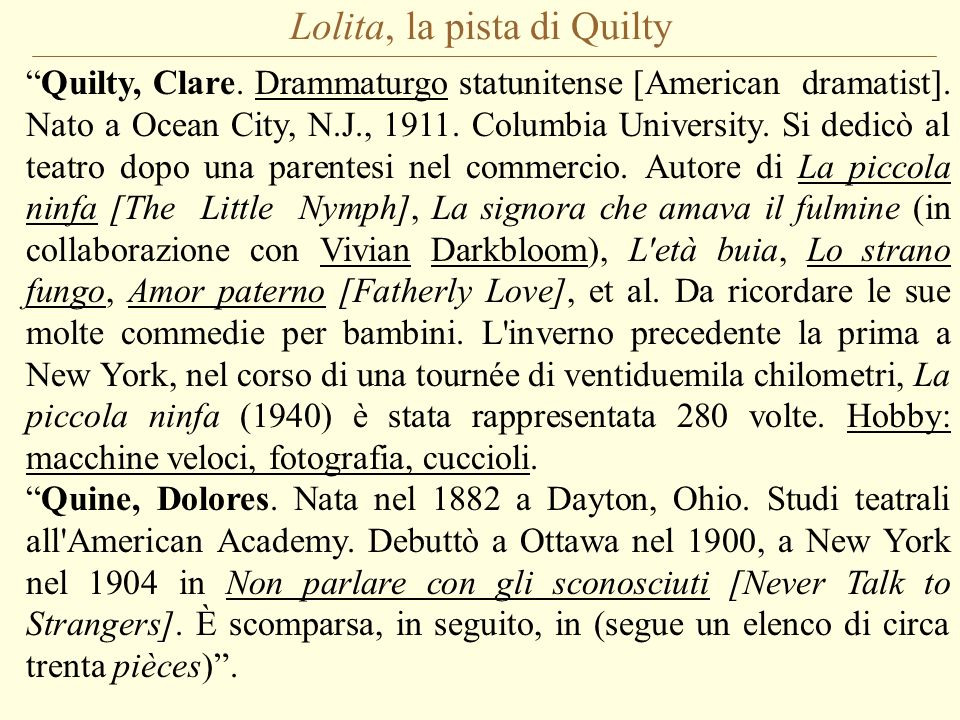 Lolita, la pista di Quilty Quilty, Clare. Drammaturgo statunitense [American dramatist]. Nato a Ocean City, N.J., 1911. Columbia University. Si dedicò