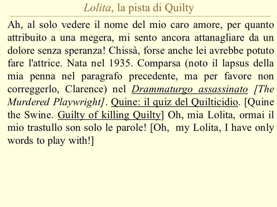 Lolita, la pista di Quilty Ah, al solo vedere il nome del mio caro amore, per quanto attribuito a una megera, mi sento ancora attanagliare da un dolor