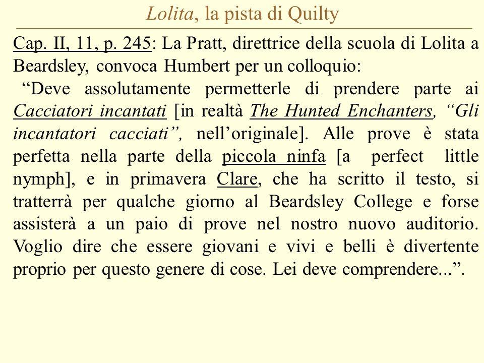 Lolita, la pista di Quilty Cap. II, 11, p. 245: La Pratt, direttrice della scuola di Lolita a Beardsley, convoca Humbert per un colloquio: Deve assolu