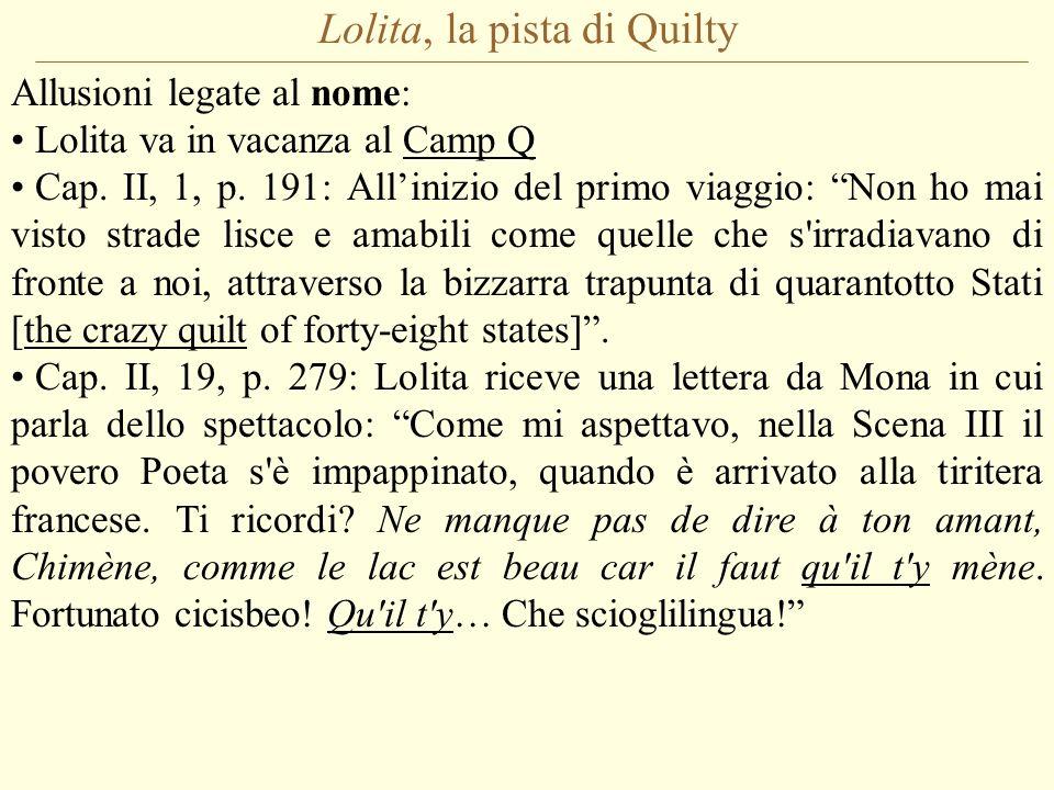 Lolita, la pista di Quilty Allusioni legate al nome: Lolita va in vacanza al Camp Q Cap. II, 1, p. 191: Allinizio del primo viaggio: Non ho mai visto