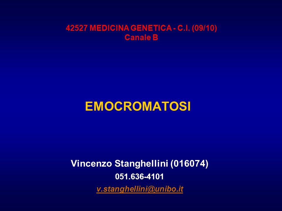 EMOCROMATOSI Vincenzo Stanghellini (016074) 051.636-4101 v.stanghellini@unibo.it v.stanghellini@unibo.it 42527 MEDICINA GENETICA - C.I. (09/10) Canale