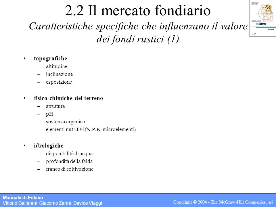 Manuale di Estimo Vittorio Gallerani, Giacomo Zanni, Davide Viaggi Copyright © 2004 - The McGraw-Hill Companies, srl 2.2 Il mercato fondiario Elementi