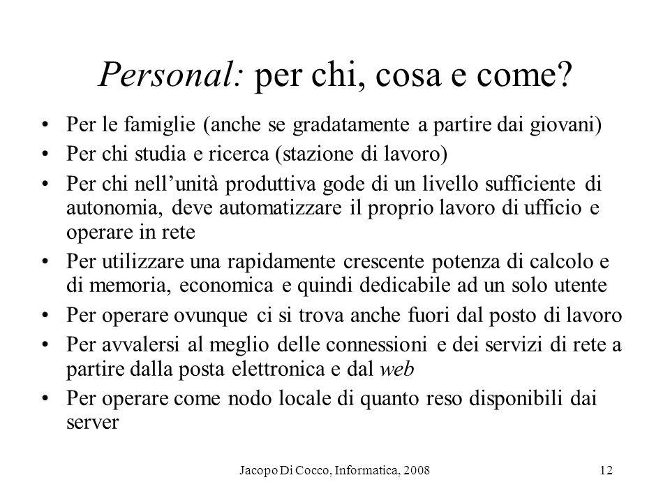 Jacopo Di Cocco, Informatica, 200812 Personal: per chi, cosa e come? Per le famiglie (anche se gradatamente a partire dai giovani) Per chi studia e ri