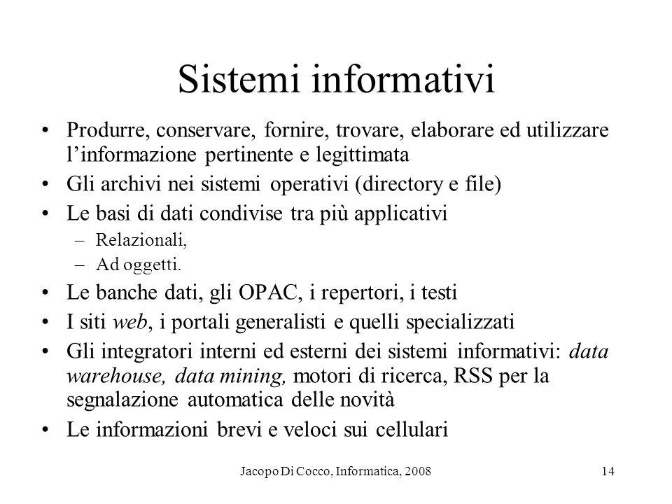 Jacopo Di Cocco, Informatica, 200814 Sistemi informativi Produrre, conservare, fornire, trovare, elaborare ed utilizzare linformazione pertinente e le