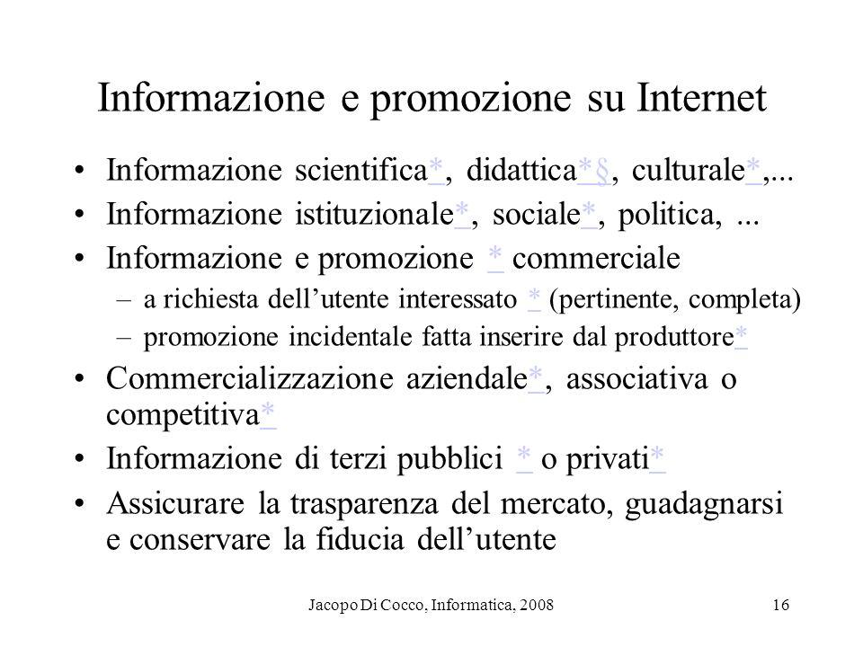 Jacopo Di Cocco, Informatica, 200816 Informazione e promozione su Internet Informazione scientifica*, didattica*§, culturale*,...* §* Informazione ist