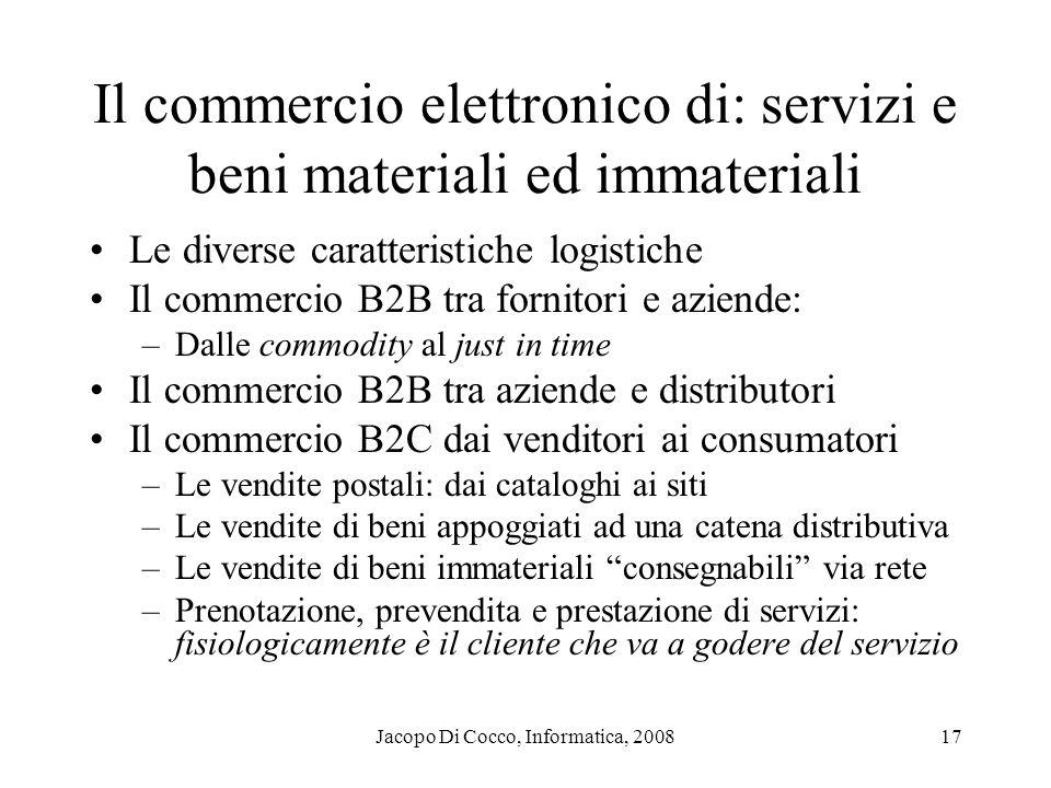 Jacopo Di Cocco, Informatica, 200817 Il commercio elettronico di: servizi e beni materiali ed immateriali Le diverse caratteristiche logistiche Il com