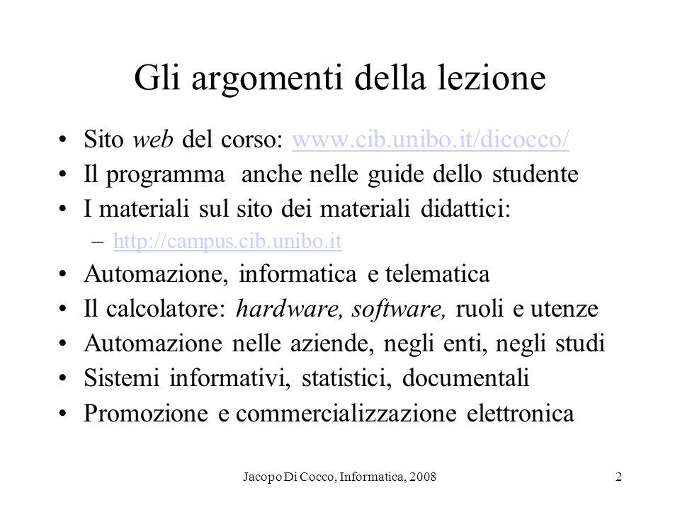 Jacopo Di Cocco, Informatica, 20082 Gli argomenti della lezione Sito web del corso: www.cib.unibo.it/dicocco/www.cib.unibo.it/dicocco/ Il programma an