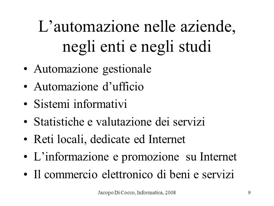 Jacopo Di Cocco, Informatica, 20089 Lautomazione nelle aziende, negli enti e negli studi Automazione gestionale Automazione dufficio Sistemi informati