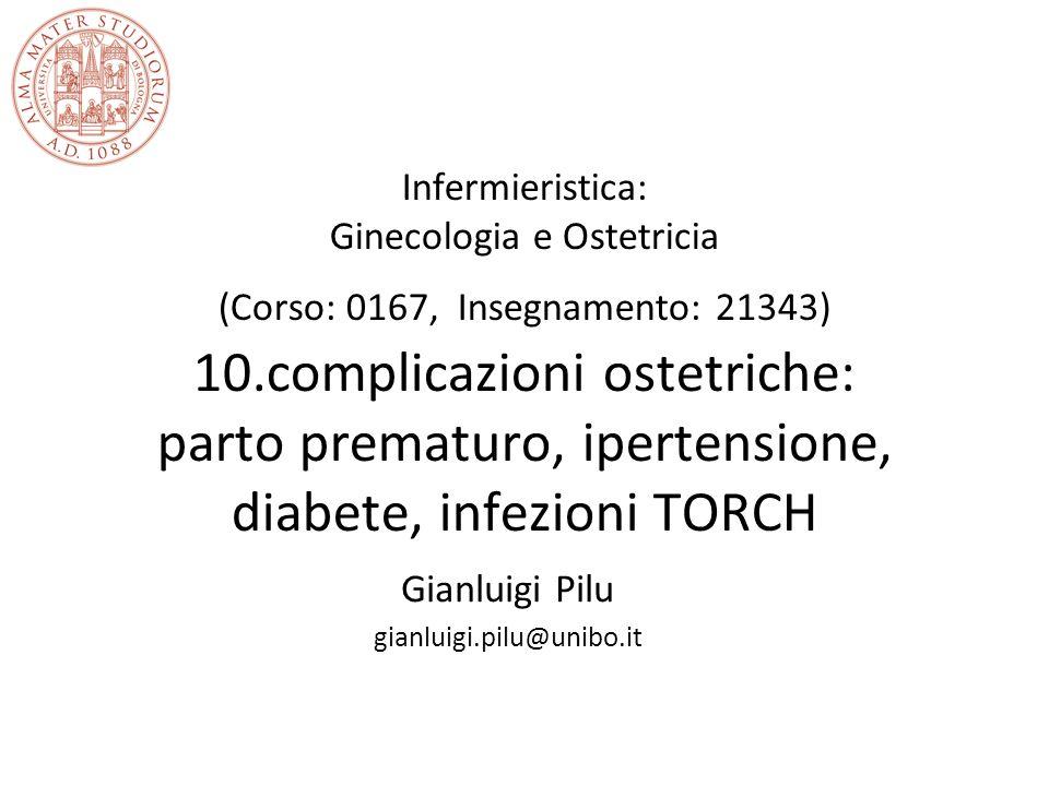 Infermieristica: Ginecologia e Ostetricia (Corso: 0167, Insegnamento: 21343) 10.complicazioni ostetriche: parto prematuro, ipertensione, diabete, infe