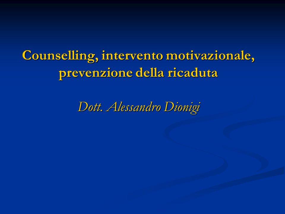 Counselling, intervento motivazionale, prevenzione della ricaduta Dott. Alessandro Dionigi