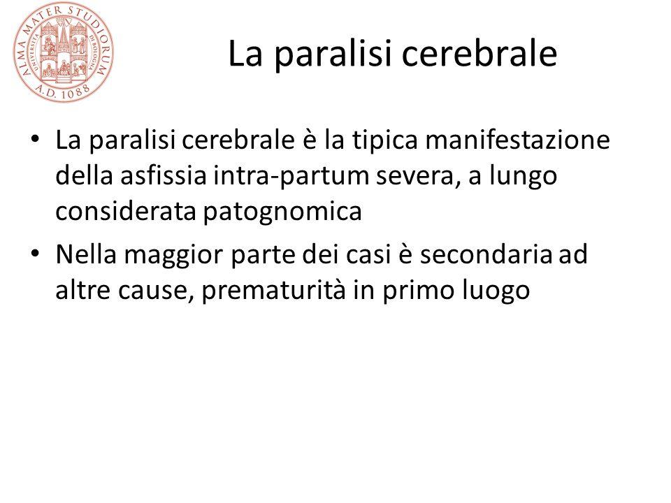 La paralisi cerebrale La paralisi cerebrale è la tipica manifestazione della asfissia intra-partum severa, a lungo considerata patognomica Nella maggi