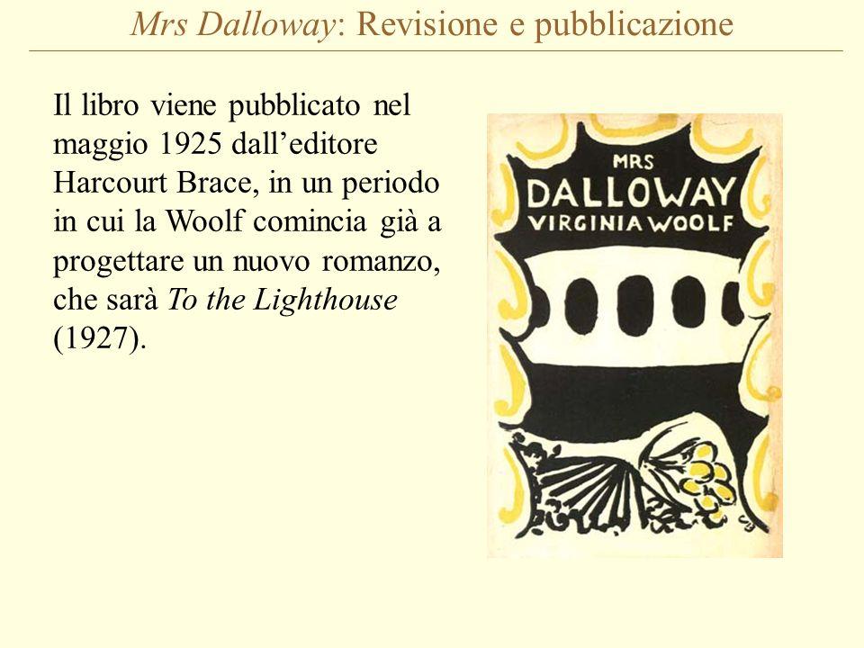 Mrs Dalloway: Revisione e pubblicazione Il libro viene pubblicato nel maggio 1925 dalleditore Harcourt Brace, in un periodo in cui la Woolf comincia g