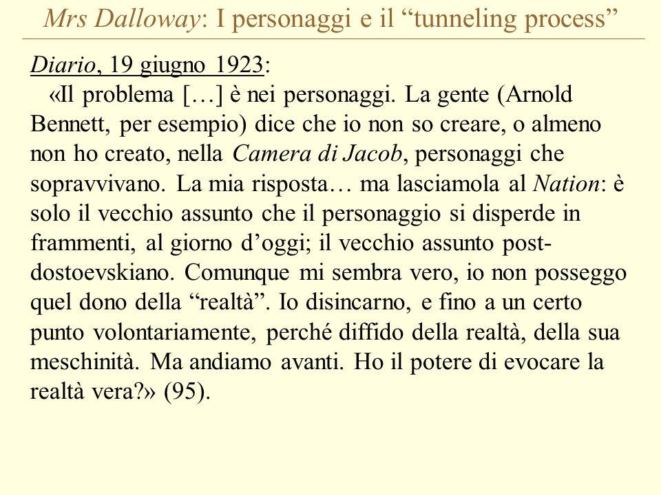 Mrs Dalloway: I personaggi e il tunneling process Diario, 19 giugno 1923: «Il problema […] è nei personaggi. La gente (Arnold Bennett, per esempio) di