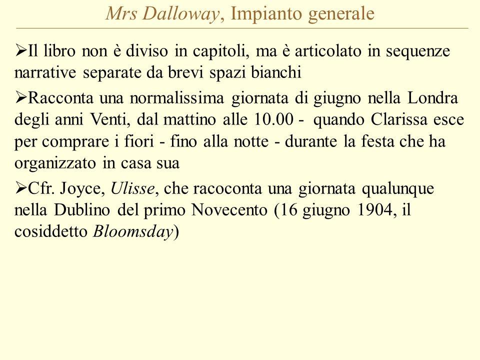 Mrs Dalloway, Impianto generale Il libro non è diviso in capitoli, ma è articolato in sequenze narrative separate da brevi spazi bianchi Racconta una