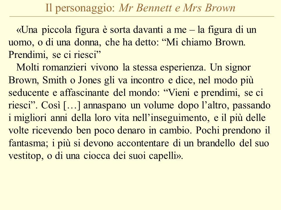 Il personaggio: Mr Bennett e Mrs Brown «Una piccola figura è sorta davanti a me – la figura di un uomo, o di una donna, che ha detto: Mi chiamo Brown.