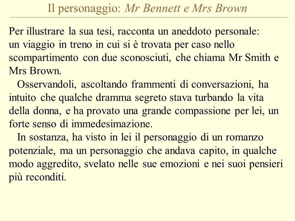 Il personaggio: Mr Bennett e Mrs Brown Per illustrare la sua tesi, racconta un aneddoto personale: un viaggio in treno in cui si è trovata per caso ne