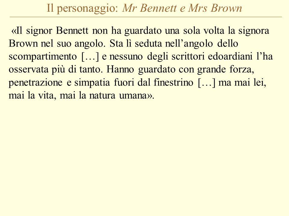 Il personaggio: Mr Bennett e Mrs Brown «Il signor Bennett non ha guardato una sola volta la signora Brown nel suo angolo. Sta lì seduta nellangolo del
