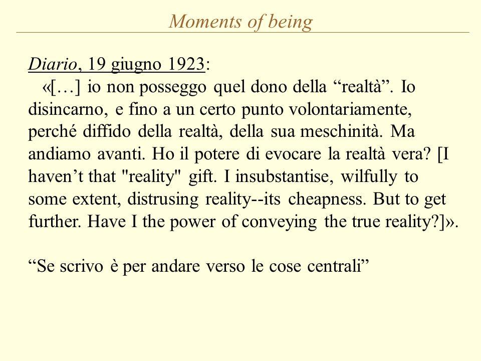 Moments of being Diario, 19 giugno 1923: «[…] io non posseggo quel dono della realtà. Io disincarno, e fino a un certo punto volontariamente, perché d