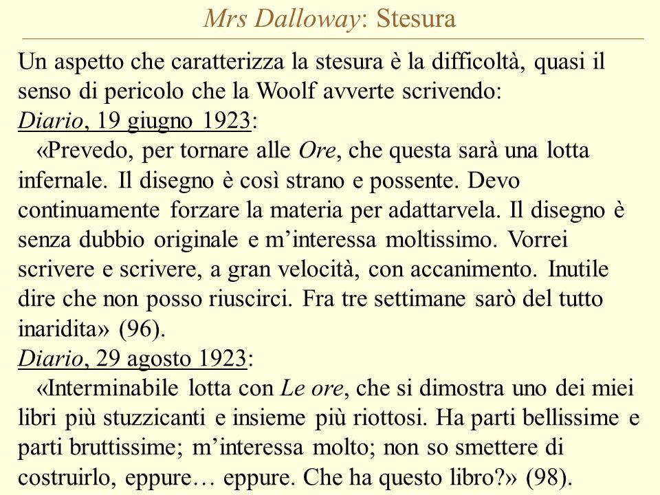 Mrs Dalloway: Stesura Un aspetto che caratterizza la stesura è la difficoltà, quasi il senso di pericolo che la Woolf avverte scrivendo: Diario, 19 gi