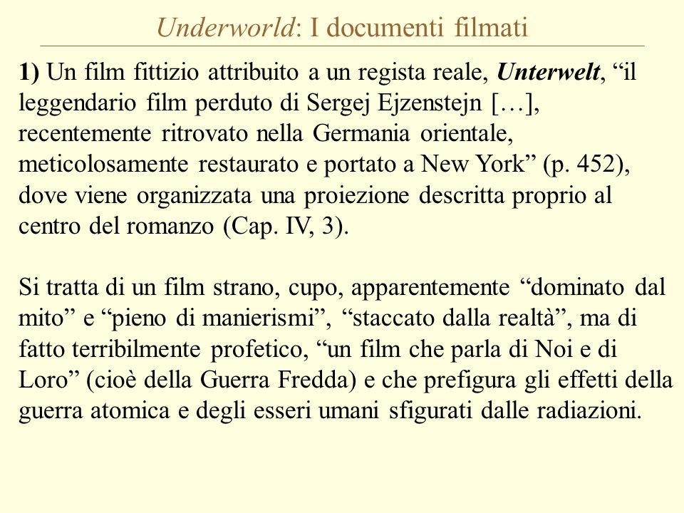 Underworld: I documenti filmati 1) Un film fittizio attribuito a un regista reale, Unterwelt, il leggendario film perduto di Sergej Ejzenstejn […], re