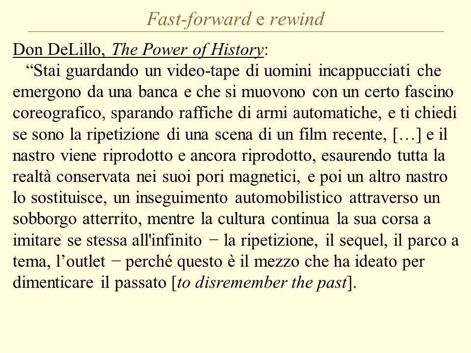 Fast-forward e rewind Don DeLillo, The Power of History: Stai guardando un video-tape di uomini incappucciati che emergono da una banca e che si muovo