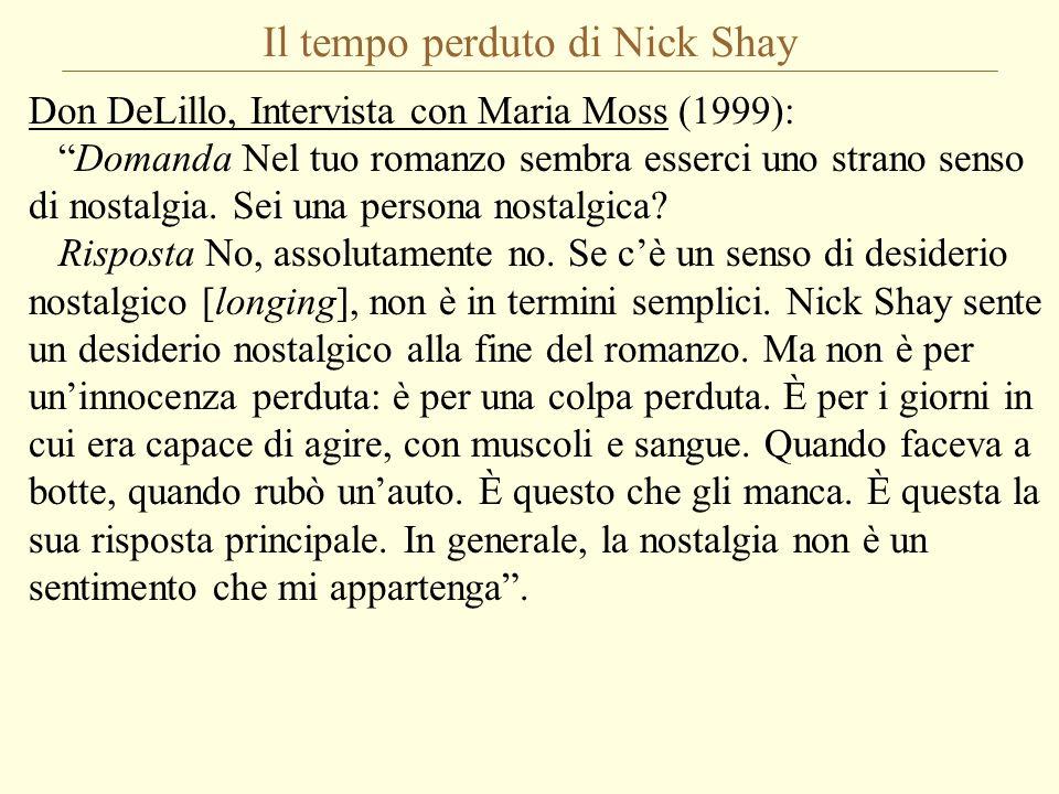 Il tempo perduto di Nick Shay Don DeLillo, Intervista con Maria Moss (1999): Domanda Nel tuo romanzo sembra esserci uno strano senso di nostalgia. Sei