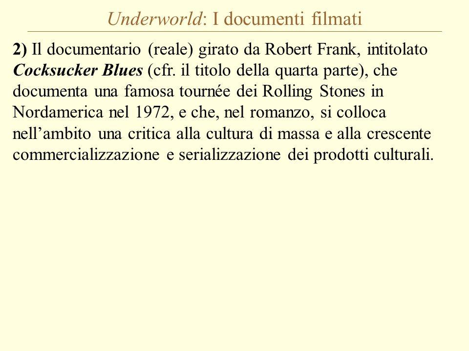 Underworld: I documenti filmati 2) Il documentario (reale) girato da Robert Frank, intitolato Cocksucker Blues (cfr. il titolo della quarta parte), ch