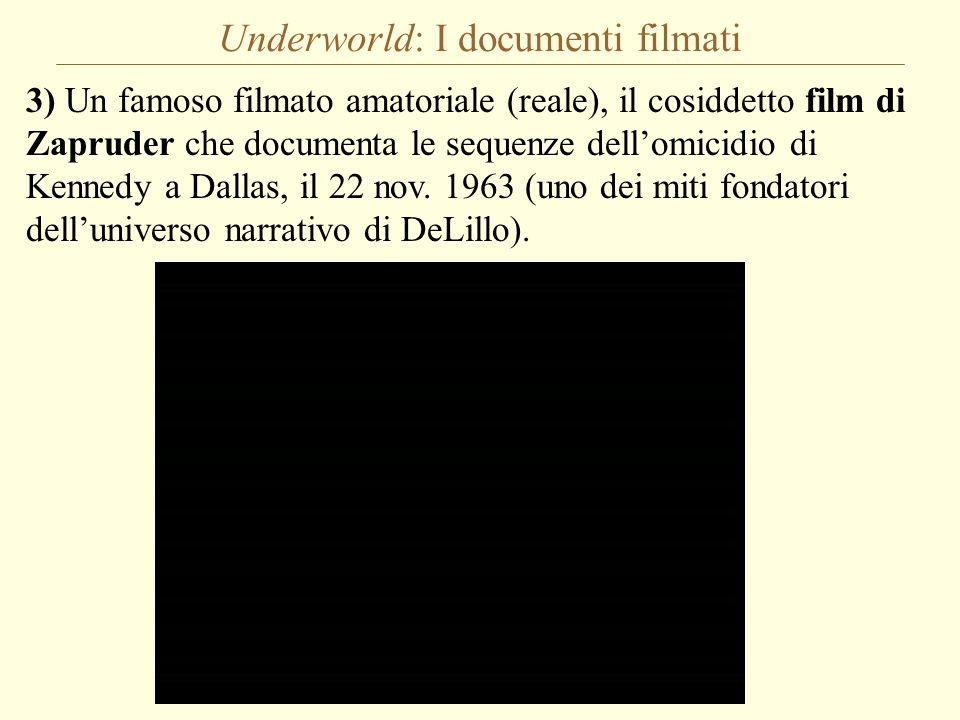 Underworld: I documenti filmati 3) Un famoso filmato amatoriale (reale), il cosiddetto film di Zapruder che documenta le sequenze dellomicidio di Kenn