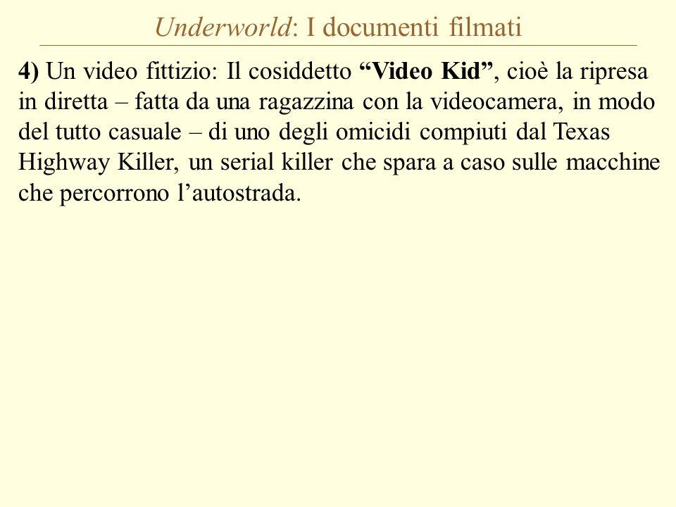 Underworld: I documenti filmati 4) Un video fittizio: Il cosiddetto Video Kid, cioè la ripresa in diretta – fatta da una ragazzina con la videocamera,