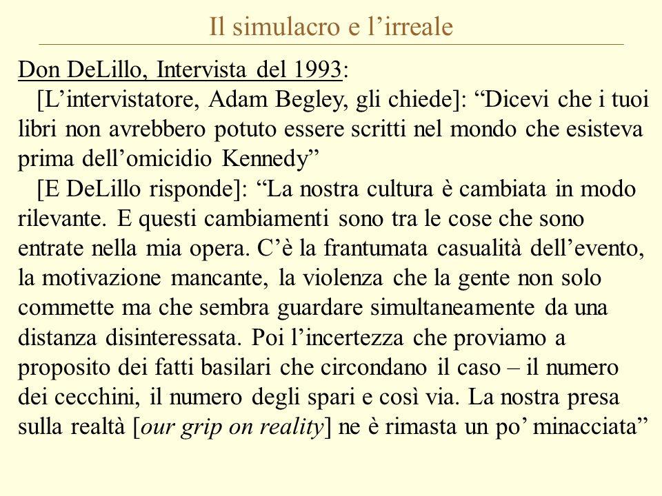 Il simulacro e lirreale Don DeLillo, Intervista del 1993: [Lintervistatore, Adam Begley, gli chiede]: Dicevi che i tuoi libri non avrebbero potuto ess